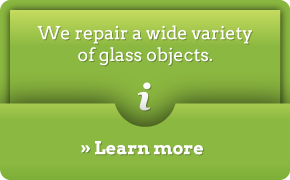 We repair a wide variety of glass objects. Learn more